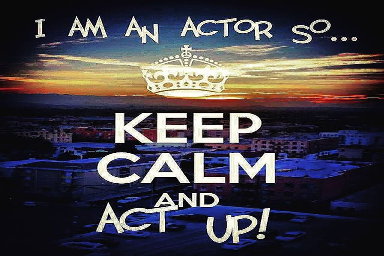 I'm an Actor So... Keep Calm & Act Up!
